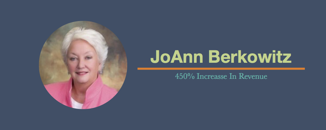 Congrats to JoAnn Berkowitz for a 450% increase in her business!