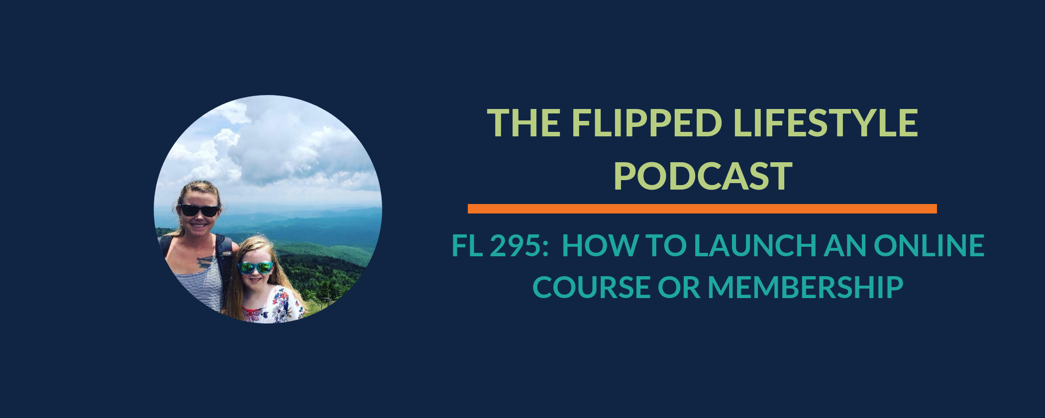 EARLY PODCAST: FL295 -  How to Launch an Online Course or Membership
