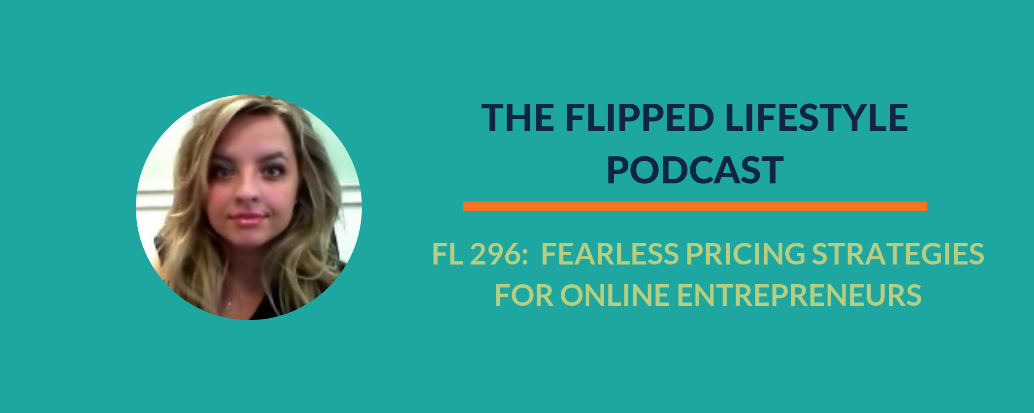 EARLY PODCAST:  FL 296 - Fearless Pricing Strategies for Online Entrepreneurs