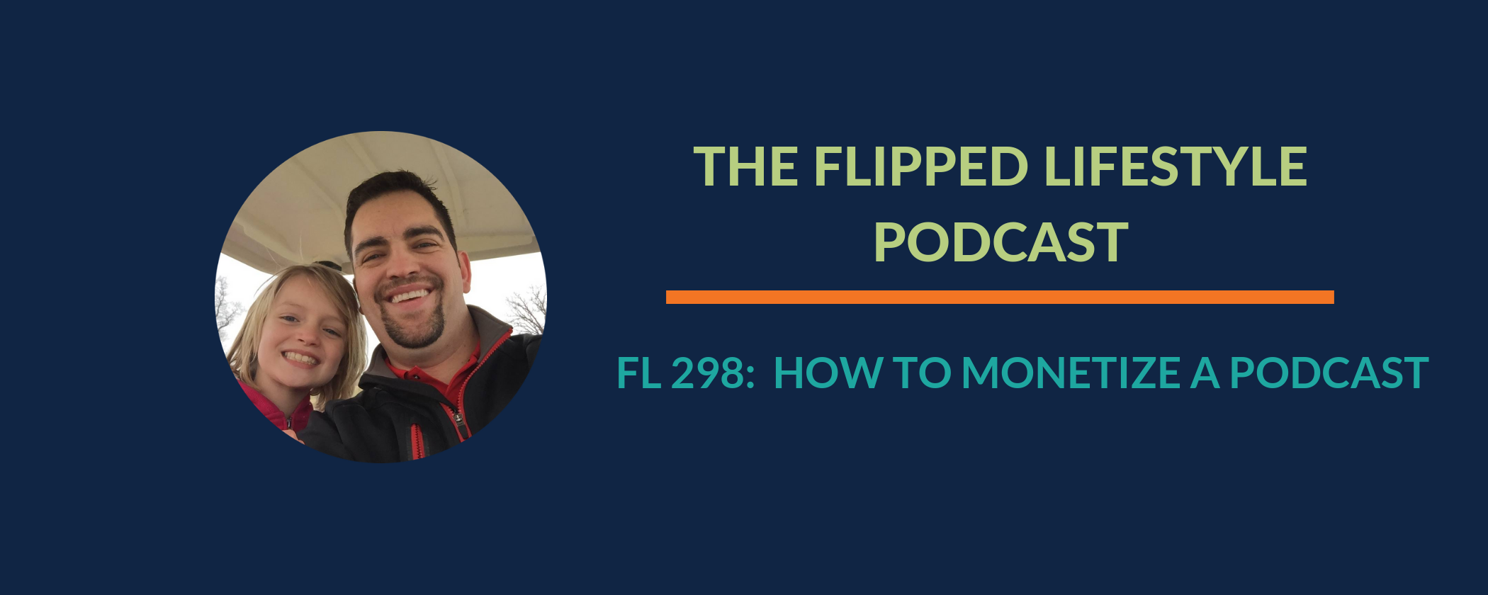 EARLY PODCAST: FL 298 - How to Monetize a Podcast
