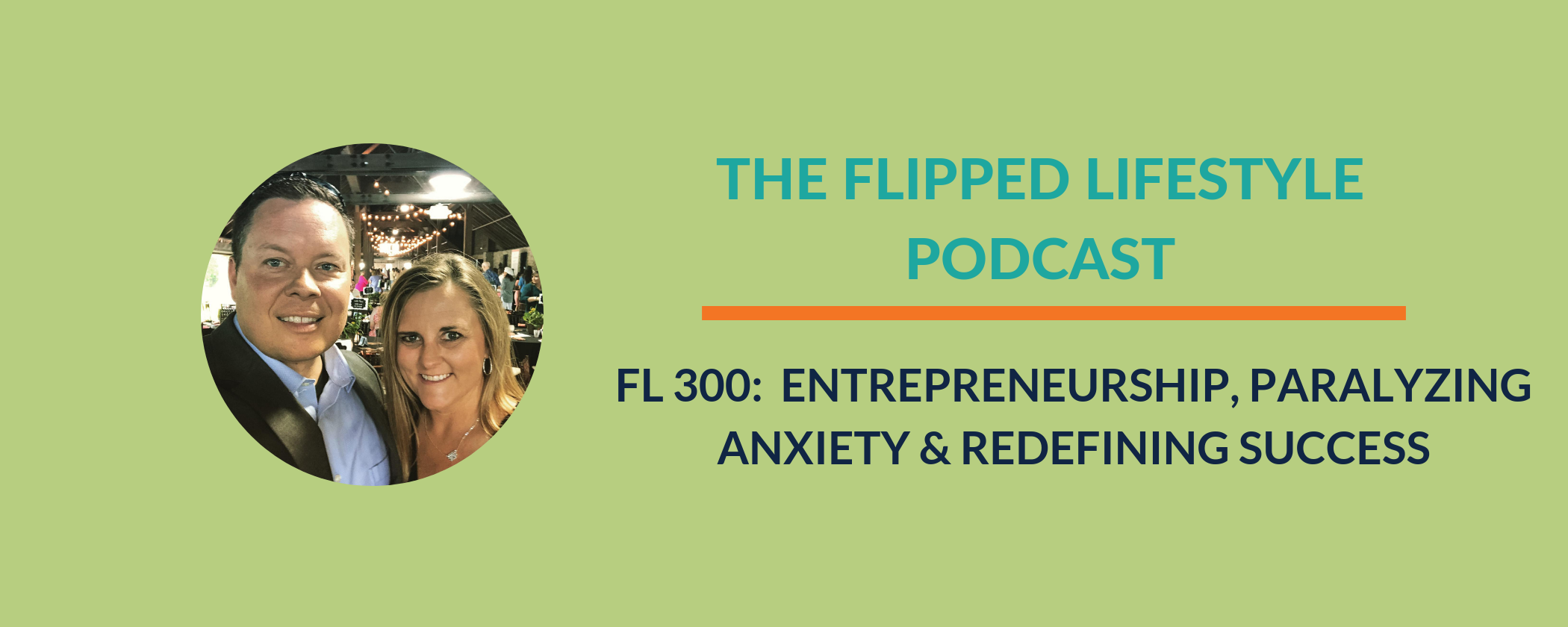EARLY PODCAST: FL 300 - Entrepreneurship, Paralyzing Anxiety, and Redefining Success