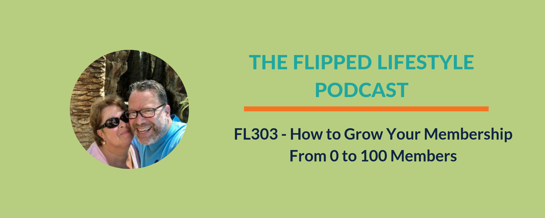 EARLY PODCAST:  FL303 - How to Grow Your Membership From 0 to 100 Members