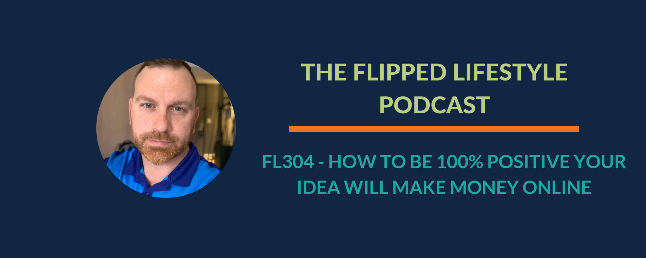 EARLY PODCAST:  FL304 - How to be 100% positive your idea will make money online