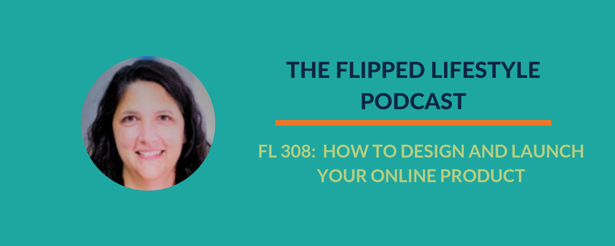 EARLY PODCAST: FL308 - How To Design and Launch Your Online Product